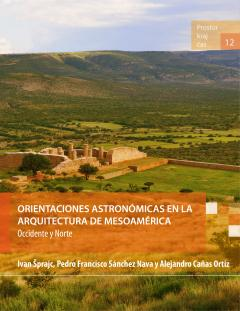 Cover for Orientaciones astronómicas en la arquitectura de Mesoamérica: Occidente y Norte