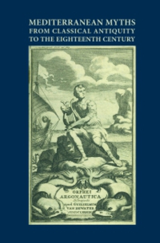 Cover for Mediteranski miti od antike do 18. stoletja / Mediterranean Myths from Classical Antiquity to the Eighteenth Century