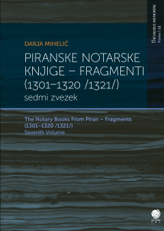 Cover for Piranske notarske knjige (Zvezek 7) / The Notary Book from Piran (Vol. 7). Fragmenti (1301–1320 /1321/) / Fragments (1301–1320 /1321/)