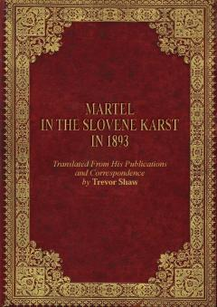 Cover for Martel in the Slovene Karst in 1893. Translated from his Publications and Correspondence by Trevor Shaw