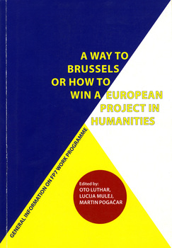 Cover for A Way to Brussels or How to Win a European Project in Humanities. General information on FP7 work programme