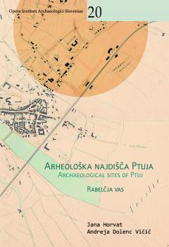 Cover for Arheološka najdišča Ptuja / Archaeological Sites of Ptuj. Rabelčja vas