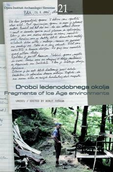 Cover for Drobci ledenodobnega okolja / Fragments of Ice Age Environments. Zbornik ob življenjskem jubileju Ivana Turka / Proceedings in honour of Ivan Turk's jubilee
