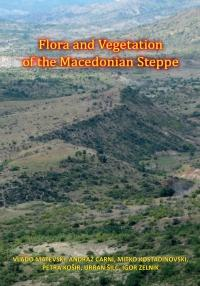 Cover for Flora in vegetacija makedonske stepe / Flora and Vegetation of the Macedonian Steppe / Flora i vegetacija na makedonskata stepa