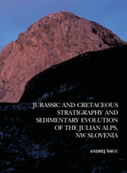 Cover for Jurassic and Cretaceous Stratigraphy and Sedimentary Evolution of the Julian Alps, NW Slovenia