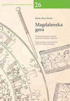 Cover for Magdalenska gora. Družbena struktura in grobni rituali železnodobne skupnosti / Social structure and burial rites of the Iron Age community