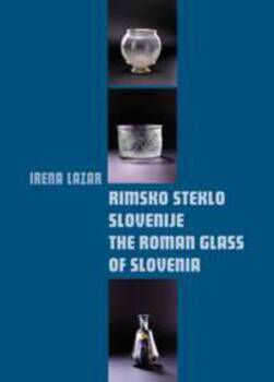 Cover for Rimsko steklo Slovenije / The Roman Glass of Slovenia