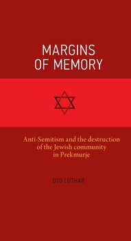 Cover for Margins of memory. Anti-Semitism and the destruction of the Jewish community in Prekmurje