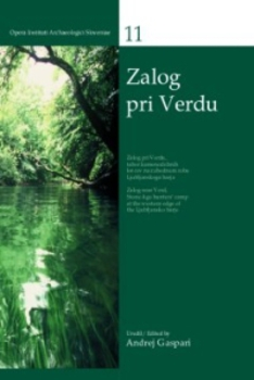 Cover for Zalog pri Verdu / Zalog near Verd. Tabor kamenodobnih lovcev na zahodnem robu Ljubljanskega barja / Stone Age hunters' camp at the western edge of the Ljubljansko barje