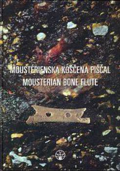 "Cover for Moustérienska »koščena piščal« in druge najdbe iz Divjih bab I v Sloveniji / Mousterian ""Bone Flute"" and Other Finds from Divje Babe I Cave Site in Slovenia"