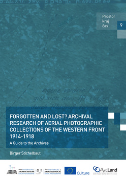 Cover for Forgotten and lost? Archival research of aerial photographic collections of the Western Front 1914-1918: A guide to the archives