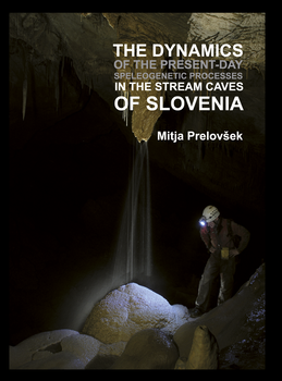 Cover for The Dynamics of Present-Day Speleogenetic Processes in the Stream Caves of Slovenia