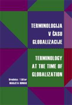Cover for Terminologija v času globalizacije / Terminology at the Time of Globalization. Zbornik prispevkov s simpozija Terminologija v času globalizacije, Ljubljana, 5.–6. junij 2003 / Collected papers from the Scientific Conference Terminology at the Time of Globalization, Ljubljana, 5th–6th June 2003